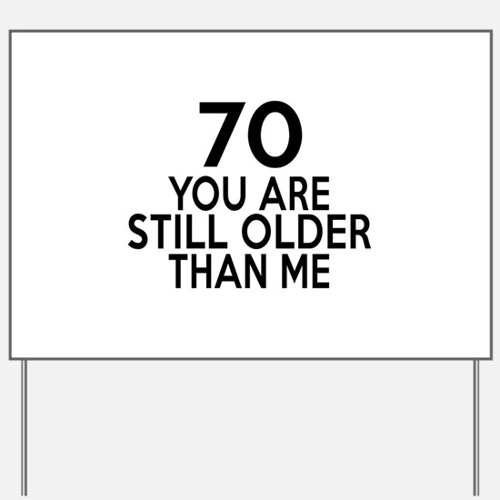 70 You Are Still Older Than Me Yard Sign