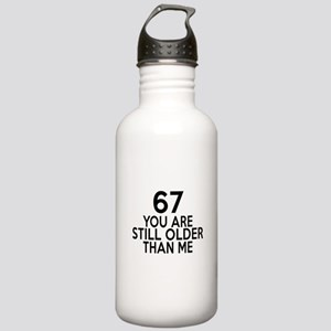 67 You Are Still Older Stainless Water Bottle 1.0L