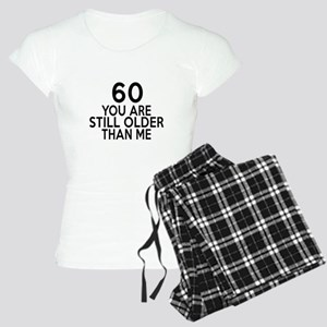 60 You Are Still Older Than Women's Light Pajamas
