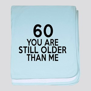 60 You Are Still Older Than Me baby blanket