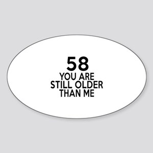 58 You Are Still Older Than Me Sticker (Oval)