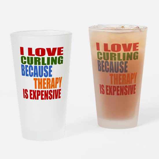 I Love Curling Because Therapy Is E Drinking Glass