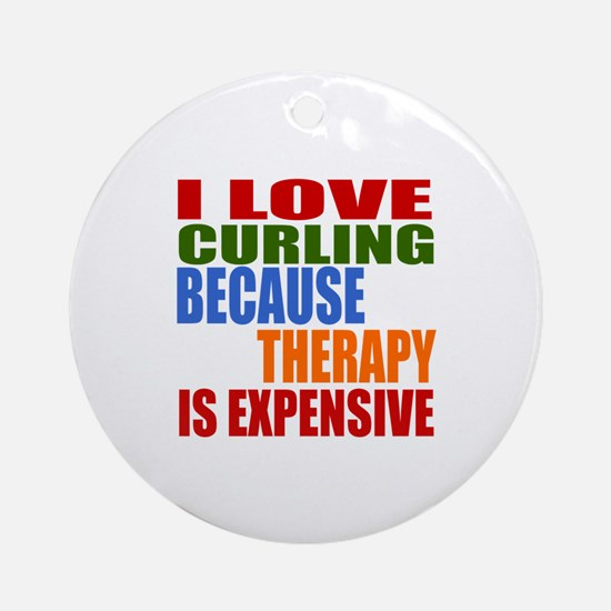 I Love Curling Because Therapy Is E Round Ornament