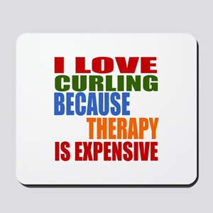 I Love Curling Because Therapy Is Expens Mousepad