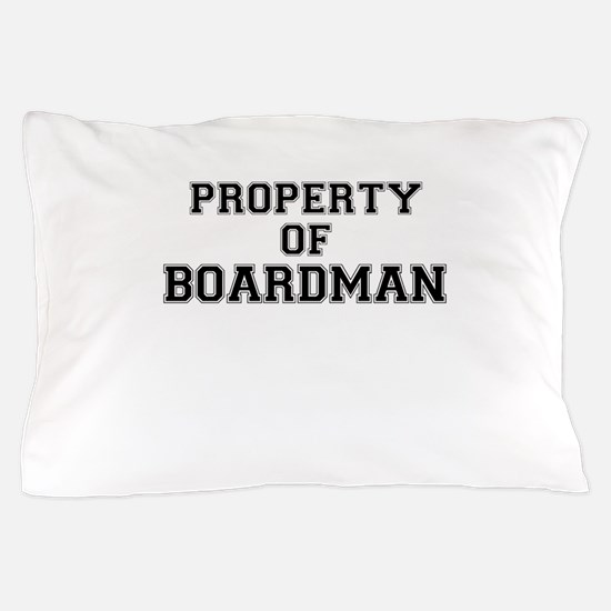 Property of BOARDMAN Pillow Case