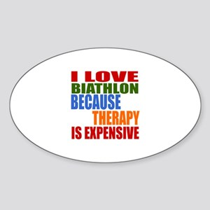 I Love Biathlon Because Therapy Is Sticker (Oval)