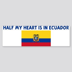 HALF MY HEART IS IN ECUADOR Bumper Sticker