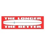 The Longer The Better Bumper Sticker