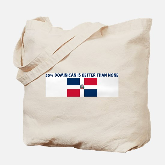 50 PERCENT DOMINICAN IS BETTE Tote Bag