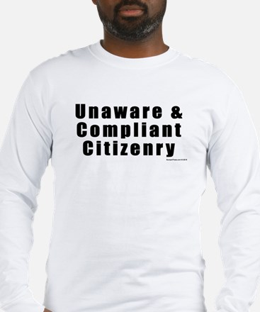 Unaware and Compliant Citizenr Long Sleeve T-Shirt