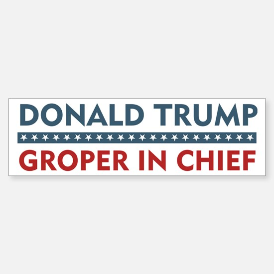 Donald Trump Groper In Chief Bumper Bumper Bumper Sticker