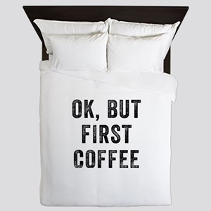 Ok But First Coffee Queen Duvet