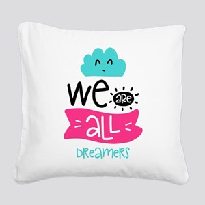 We Are All Dreamers Square Canvas Pillow