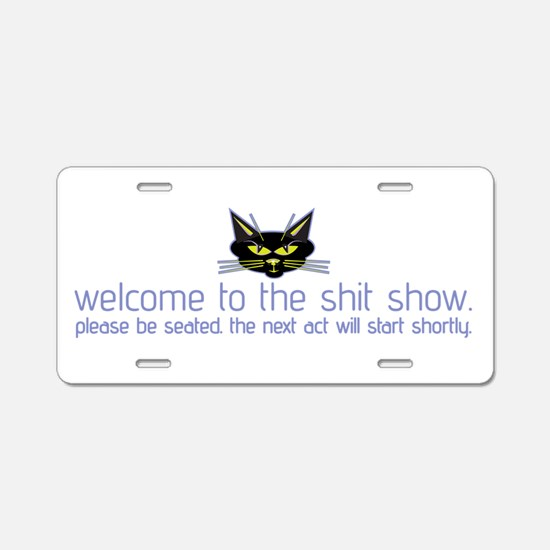 Welcome to the Shit Show Aluminum License Plate