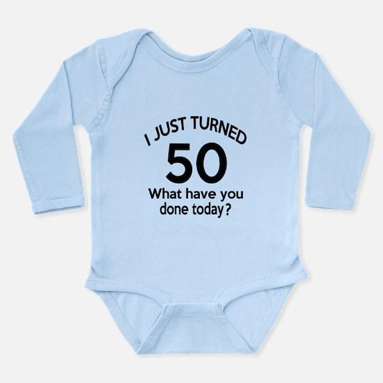 I Just Turned 50 What Long Sleeve Infant Bodysuit