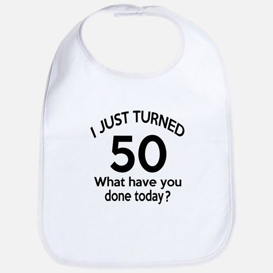 I Just Turned 50 What Have You Done Today ? Bib