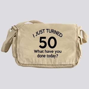 I Just Turned 50 What Have You Done Messenger Bag
