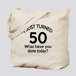 I Just Turned 50 What Have You Done Today Tote Bag