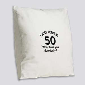 I Just Turned 50 What Have You Burlap Throw Pillow