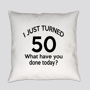 I Just Turned 50 What Have You Don Everyday Pillow