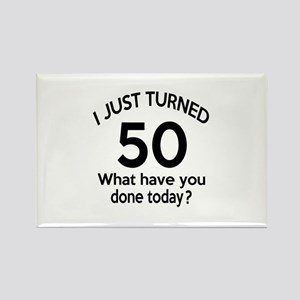 I Just Turned 50 What Have You Do Rectangle Magnet