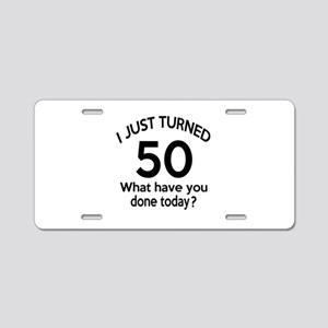 I Just Turned 50 What Have Aluminum License Plate