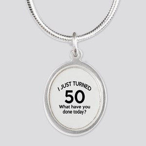 I Just Turned 50 What Have Yo Silver Oval Necklace