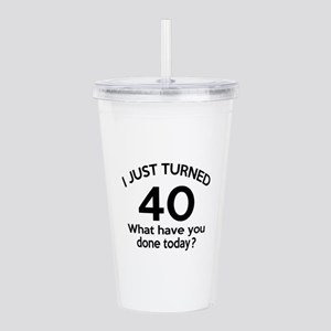 I Just Turned 40 What Acrylic Double-wall Tumbler