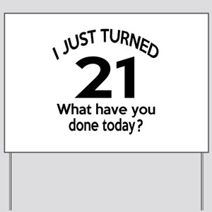I Just Turned 21 What Have You Done Toda Yard Sign