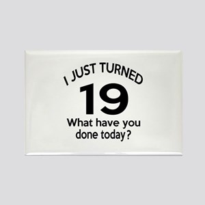 I Just Turned 19 What Have You Do Rectangle Magnet
