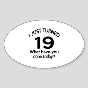 I Just Turned 19 What Have You Done Sticker (Oval)