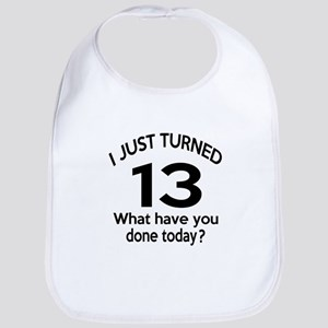 I Just Turned 13 What Have You Done Today ? Bib