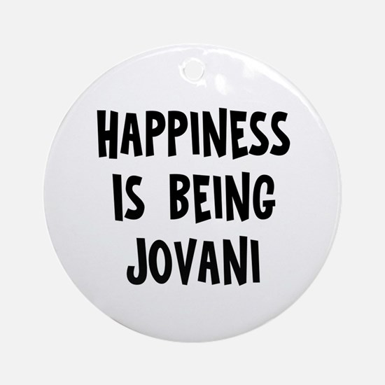 Happiness is being Jovani Ornament (Round)