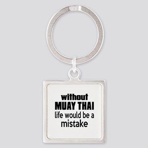 Without Muay Thai Life Would Be A Square Keychain