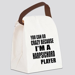 You Can Go Crazy Because I Am Har Canvas Lunch Bag
