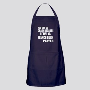 You Can Go Crazy Because I Am french Apron (dark)