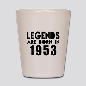 Legends Are Born In 1953 Shot Glass