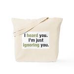 I'm Ignoring You Tote Bag