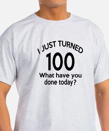 I Just Turned 100 What Have You Done T-Shirt