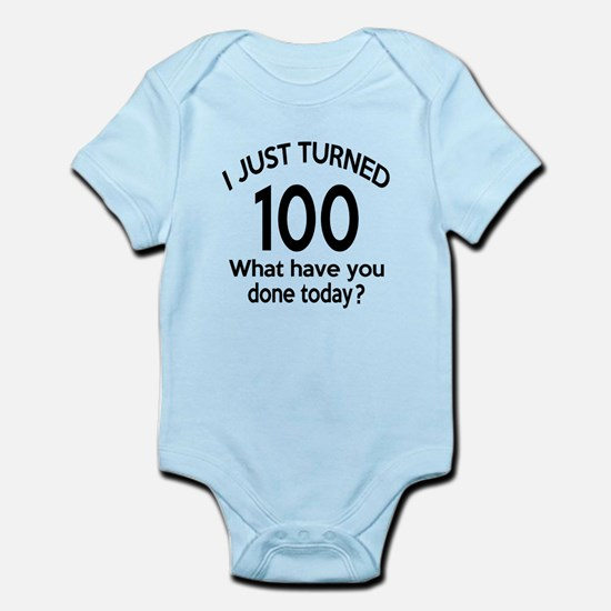 I Just Turned 100 What Have You Do Infant Bodysuit