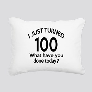 I Just Turned 100 What H Rectangular Canvas Pillow