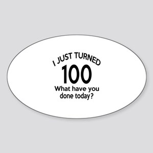 I Just Turned 100 What Have You Don Sticker (Oval)