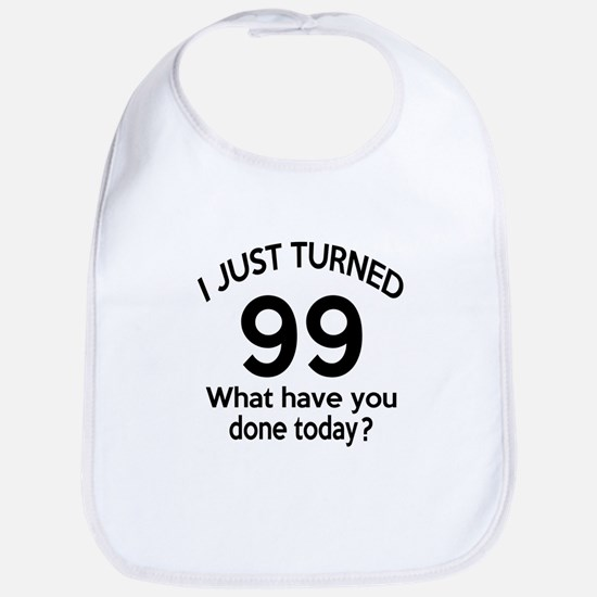I Just Turned 99 What Have You Done Today ? Bib