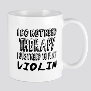 I Just Need To Play violin 11 oz Ceramic Mug