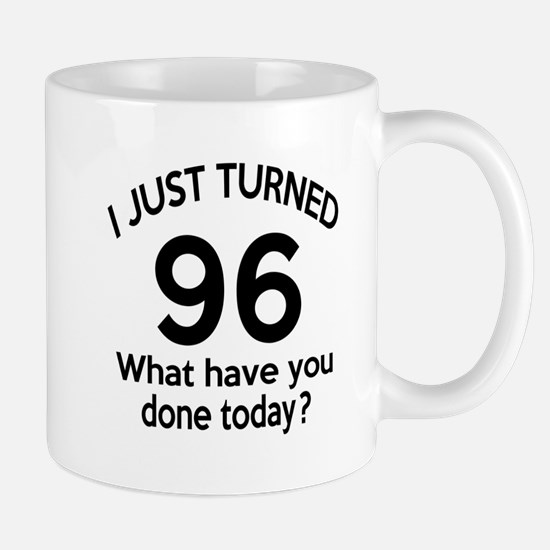I Just Turned 96 What Have You Done Tod Mug