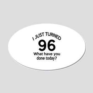 I Just Turned 96 What Have Y 20x12 Oval Wall Decal