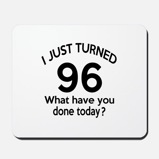 I Just Turned 96 What Have You Done Toda Mousepad