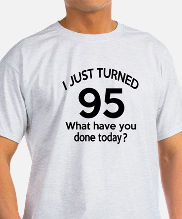 I Just Turned 95 What Have You Done T-Shirt
