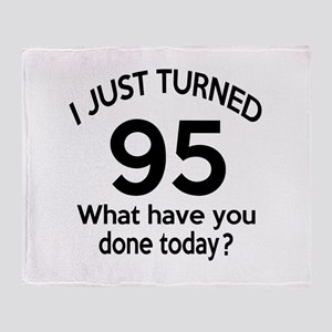 I Just Turned 95 What Have You Done Throw Blanket