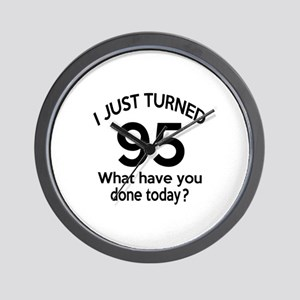 I Just Turned 95 What Have You Done Tod Wall Clock